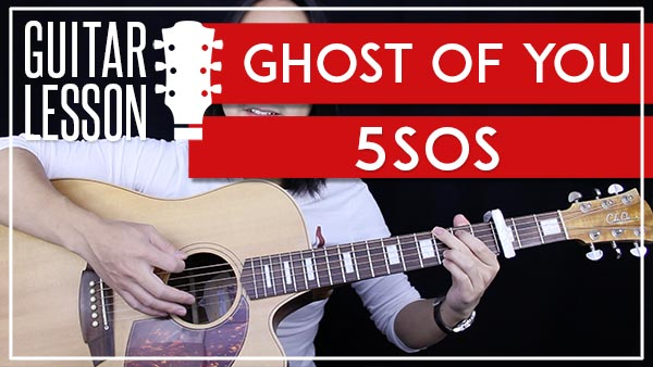 GHOST OF YOU - 5SOS GUITAR LESSON - GuitarZero2Hero