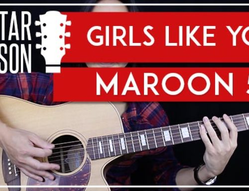 GIRLS LIKE YOU – MAROON 5 GUITAR LESSON