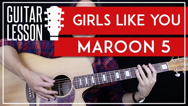 GIRLS LIKE YOU - MAROON 5 GUITAR LESSON - GuitarZero2Hero