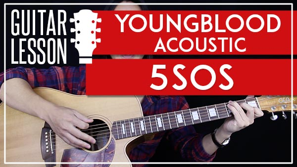 YOUNGBLOOD ACOUSTIC - 5SOS GUITAR LESSON - GuitarZero2Hero
