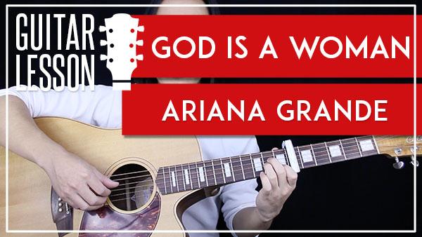 GOD IS A WOMAN - ARIANA GRANDE GUITAR LESSON - GuitarZero2Hero