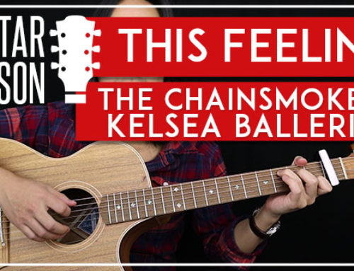 THIS FEELING – THE CHAINSMOKERS FEAT. KELSEA BALLERINI GUITAR LESSON