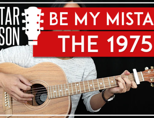 BE MY MISTAKE – THE 1975 GUITAR LESSON