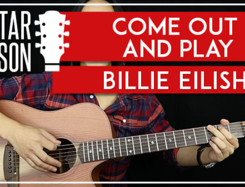 COME OUT AND PLAY – BILLIE EILISH GUITAR LESSON