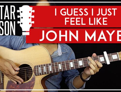 I GUESS I JUST FEEL LIKE – JOHN MAYER GUITAR LESSON