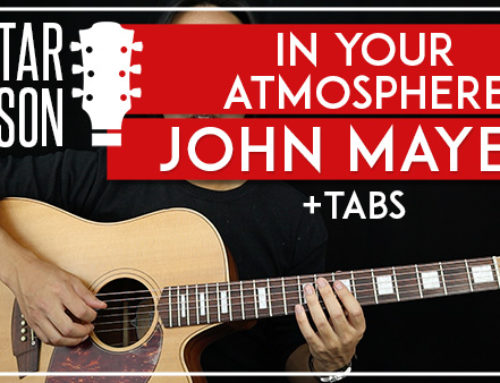 IN YOUR ATMOSPHERE – JOHN MAYER GUITAR LESSON