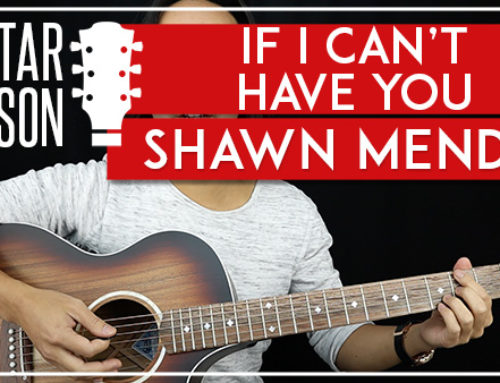 IF I CAN'T HAVE YOU – SHAWN MENDES GUITAR LESSON