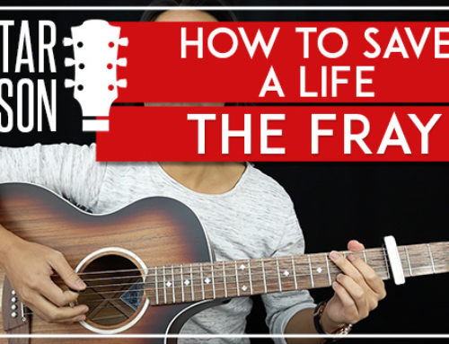 HOW TO SAVE A LIFE – THE FRAY GUITAR LESSON