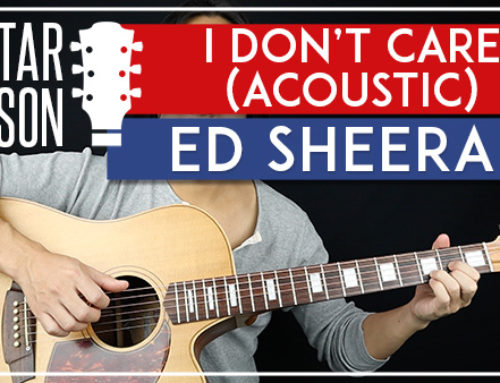 I DON'T CARE (ACOUSTIC) – ED SHEERAN GUITAR LESSON