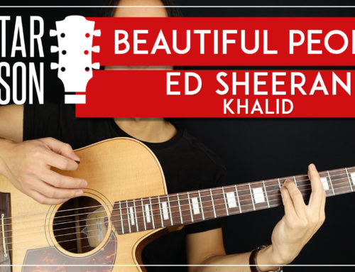 BEAUTIFUL PEOPLE – ED SHEERAN GUITAR LESSON