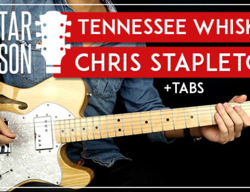 TENNESSEE WHISKEY – CHRIS STAPLETON GUITAR LESSON