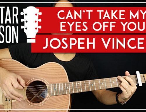 CAN'T TAKE MY EYES OFF YOU – JOSEPH VINCENT GUITAR LESSON