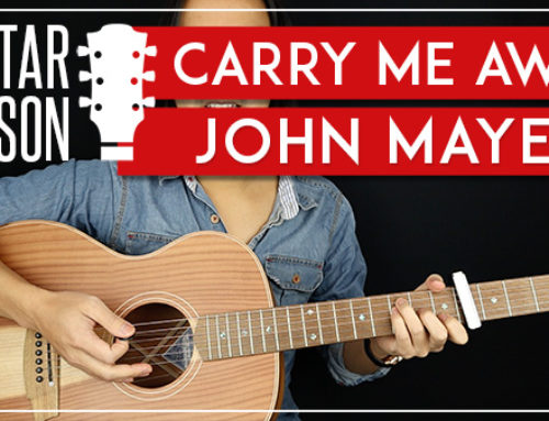 CARRY ME AWAY – JOHN MAYER GUITAR LESSON