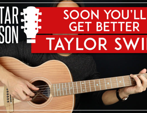 SOON YOU'LL GET BETTER – TAYLOR SWIFT GUITAR LESSON