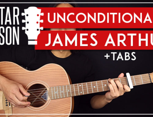 UNCONDITIONALLY – JAMES ARTHUR GUITAR LESSON