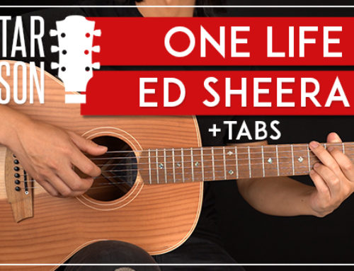 ED SHEERAN – ONE LIFE GUITAR LESSON