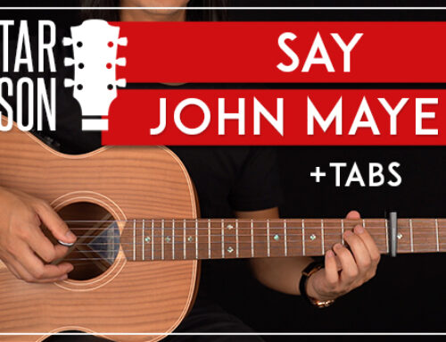 SAY – JOHN MAYER GUITAR LESSON
