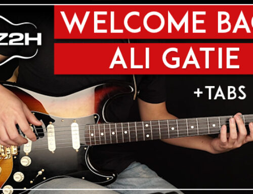 WELCOME BACK – ALI GATIE GUITAR LESSON